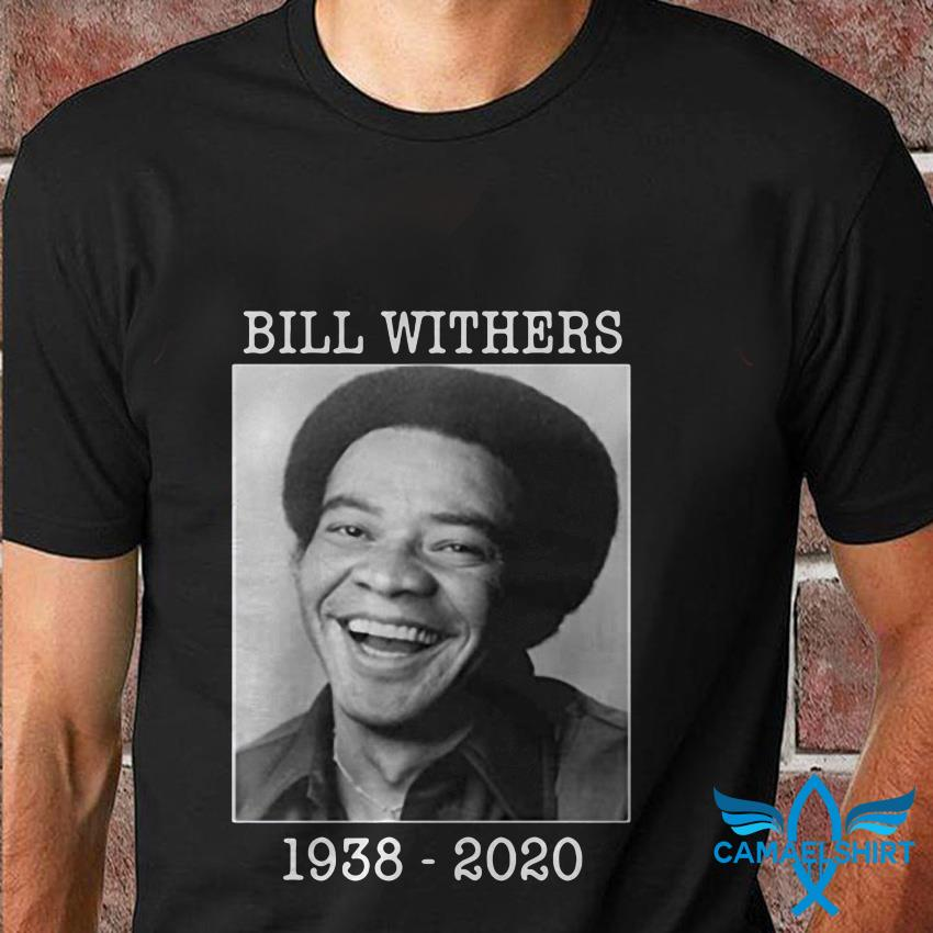 Bill Withers 1938-2020 lengend never die t shirt