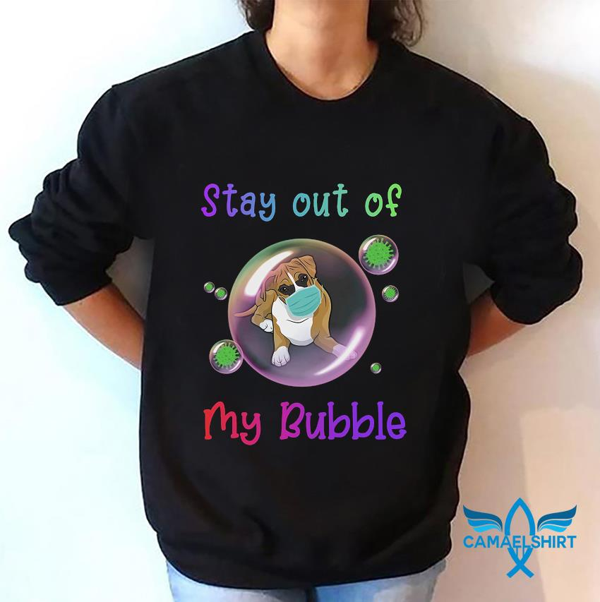 Boxer Dog stay out of my bubble quarantine sweatshirt