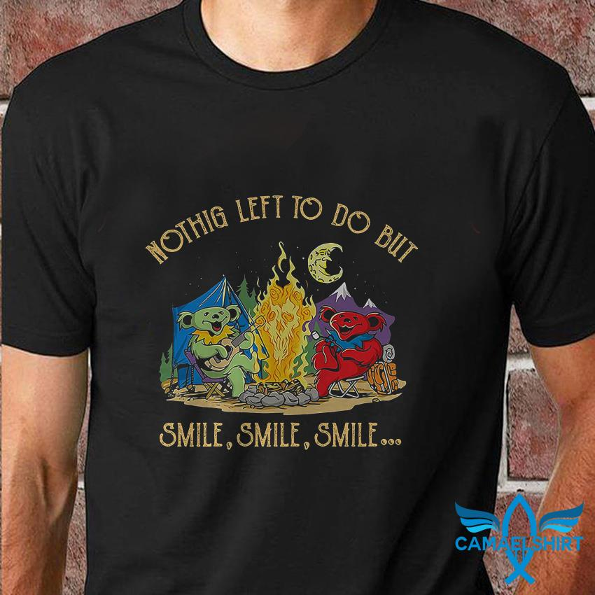 Campfire Grateful Dead bears nothing left to do but smile t shirt
