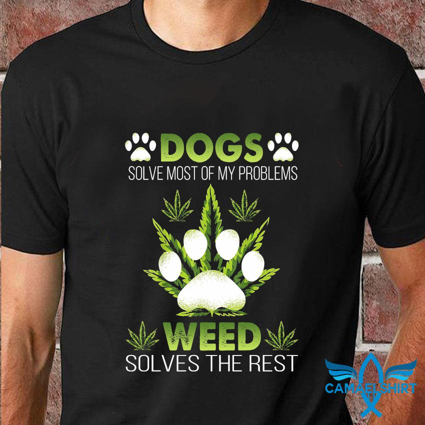 Dogs solve most of my problems weed solves the rest