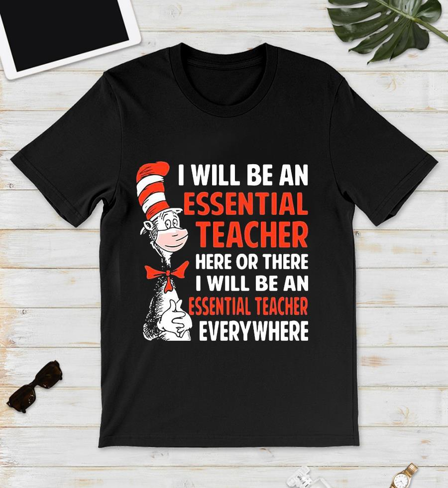 Dr Seuss I will be an essential teacher here or there quarantine 2020 unisex t-shirt