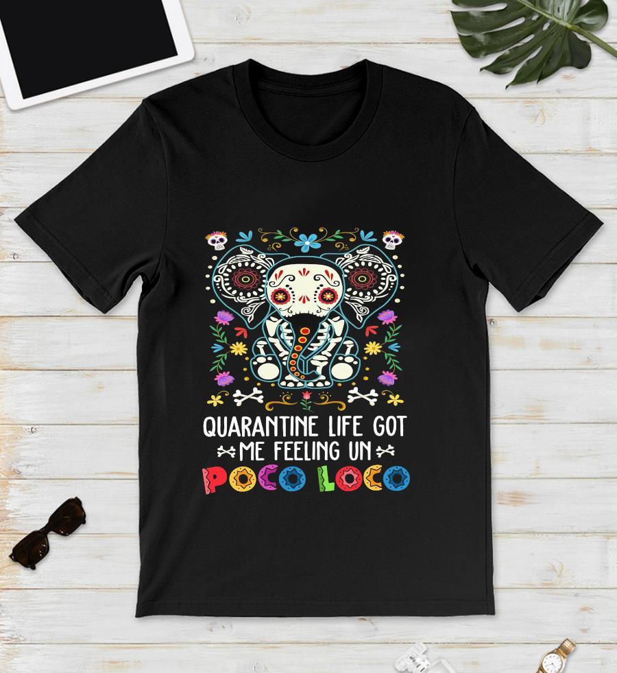 Elephant quanrantine life got me feeling un poco loco unisex t-shirt