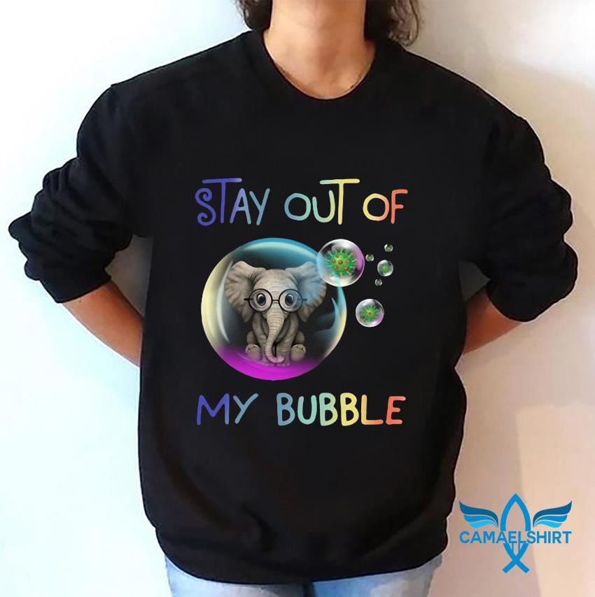 Elephant stay out of my bubble quarantine 2020 sweatshirt