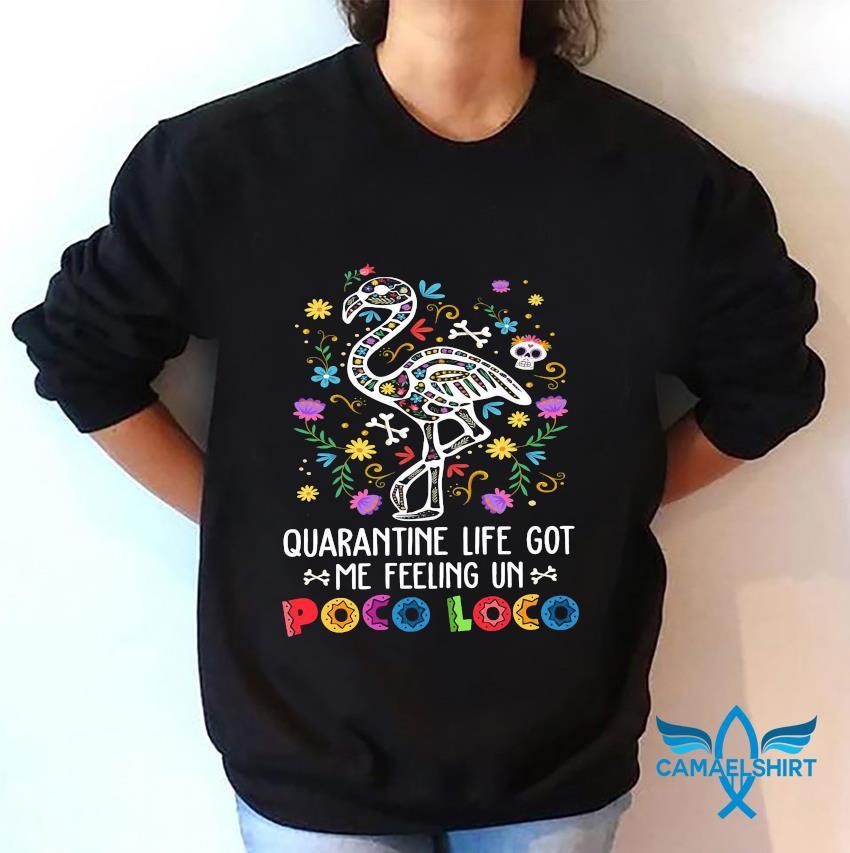 Flamingo quanrantine life got me feeling un poco loco sweatshirt