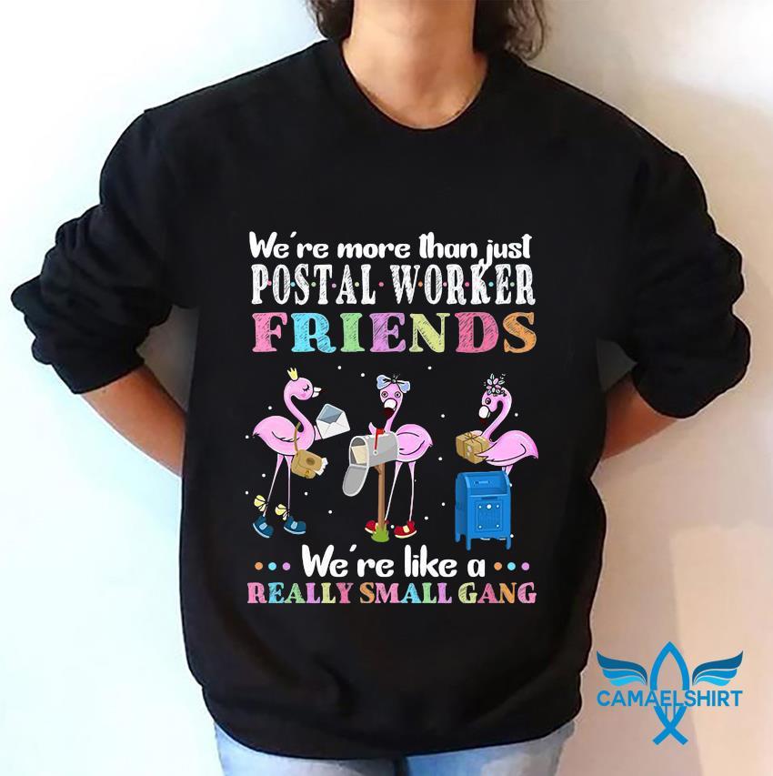 Flamingo we more than just postal worker friends sweatshirt
