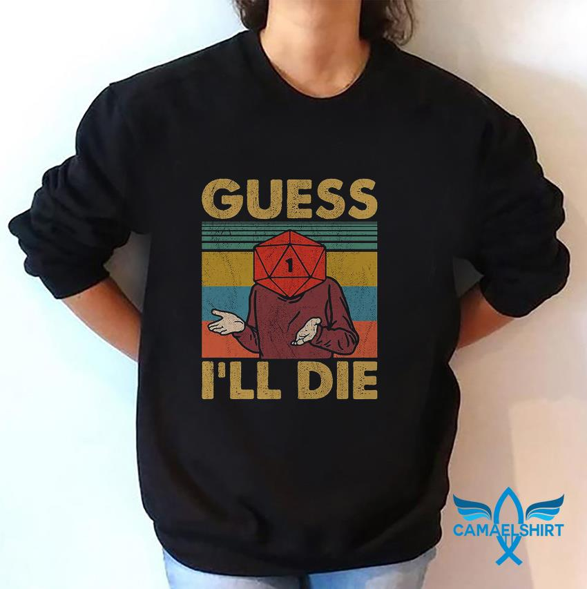 Guess I will die Nerds playing dungeons and dragons sweat shirt