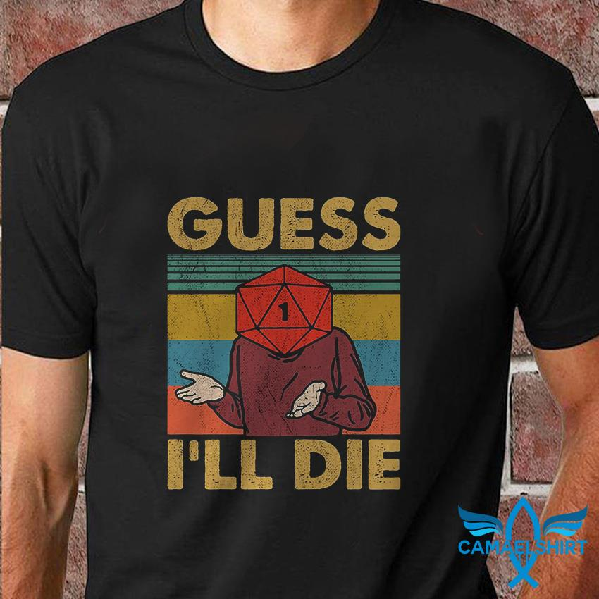 Guess I will die Nerds playing dungeons and dragons t shirt