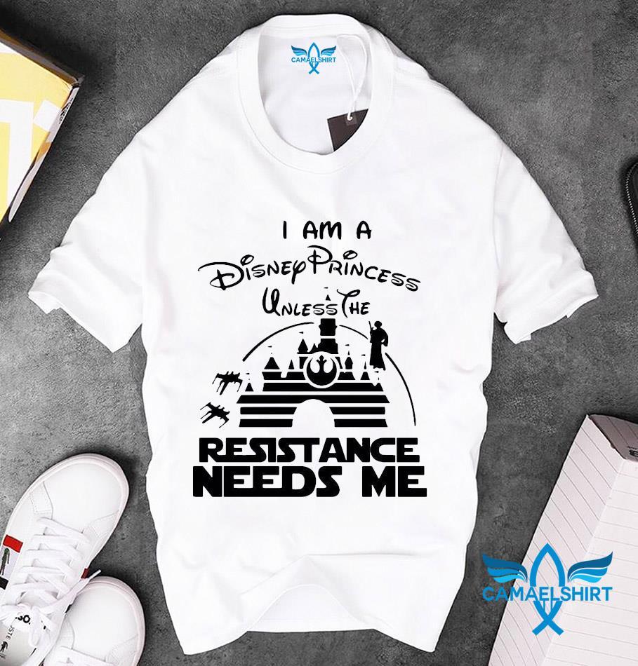 I am a Disney princess unless the resistance needs me unisex t-shirt