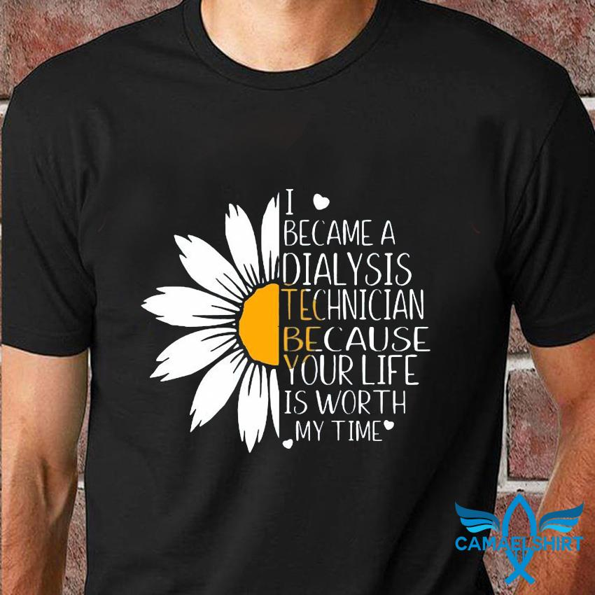 I became a Dialysis Technician because your life is worth daisy flower
