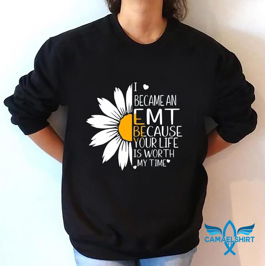 I became a EMT because your life is worth daisy flower sweatshirt