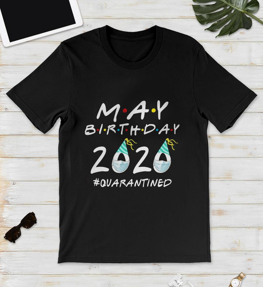 May birthday 2020 quarantined unisex shirt