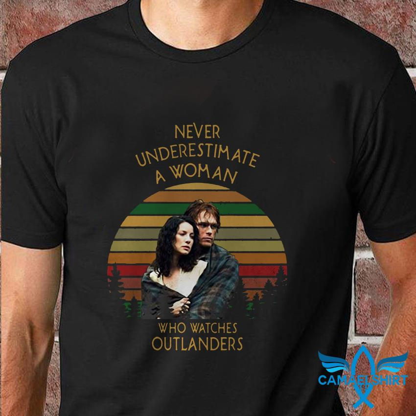 Never understand estimate a woman who watches Outlanders vintage t hirt