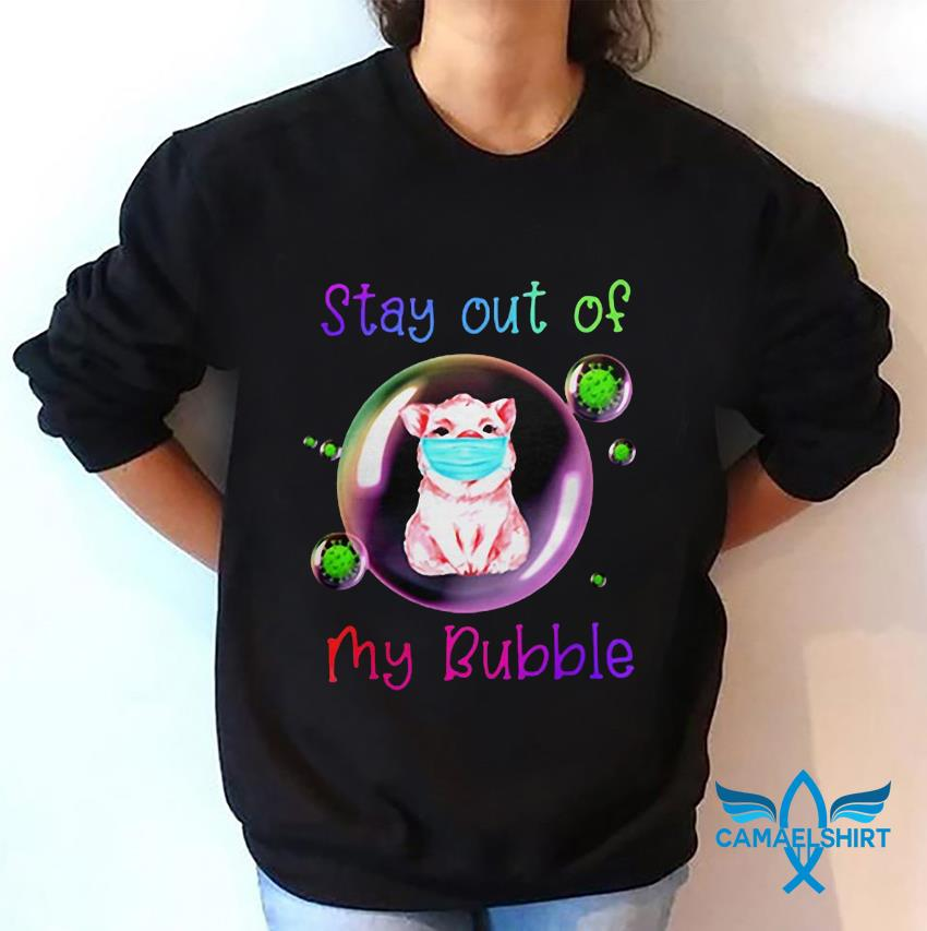 Pig stay out of my bubble quarantine sweatshirt