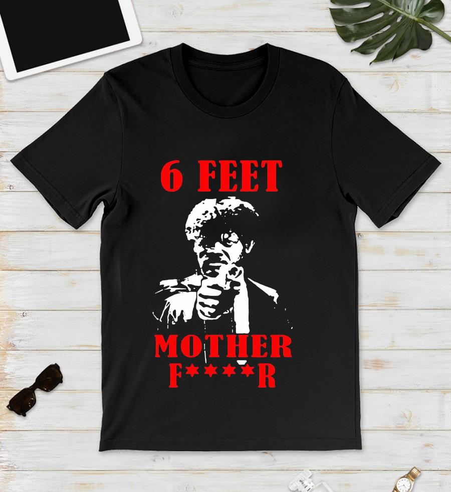 Samuell Jackson 6 feet motherfucker quarantine unisex t-shirt