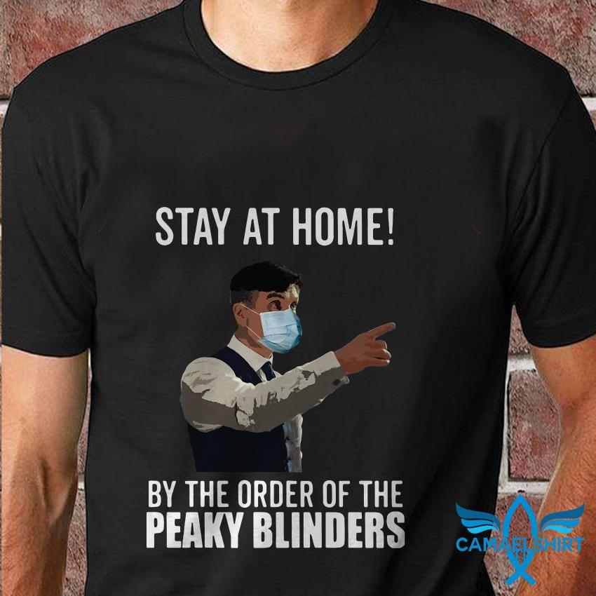 Stay at home by the order of the Peaky Blinders face t shirt
