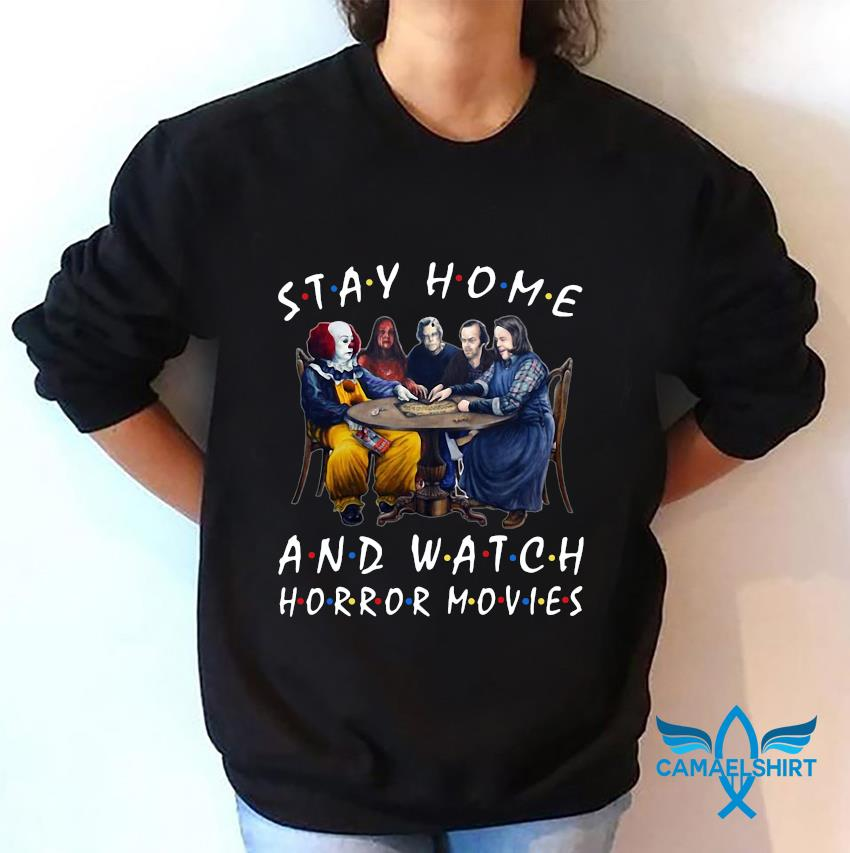 Stephen King casts stay home and watch Horror Movies sweatshirt