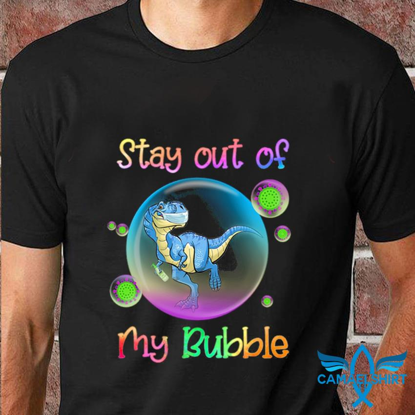 T-rex stay out of my bubble quarantine 2020