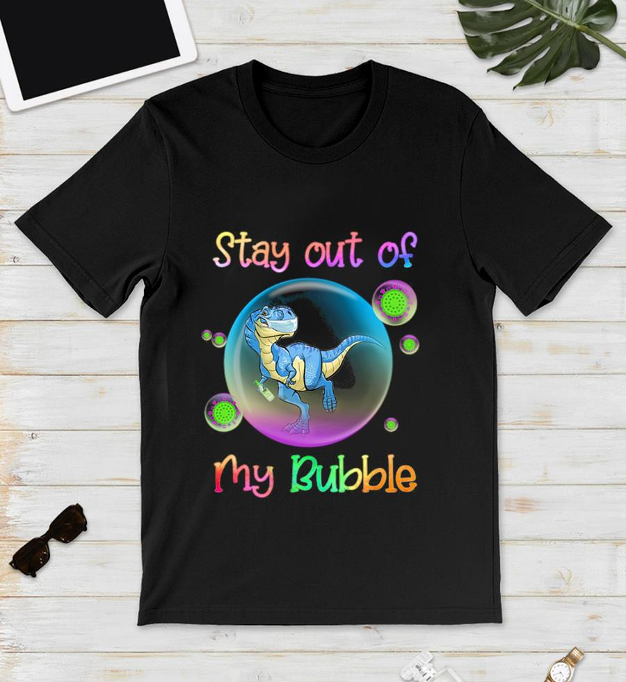 T-rex stay out of my bubble quarantine 2020 unisex t-shirt