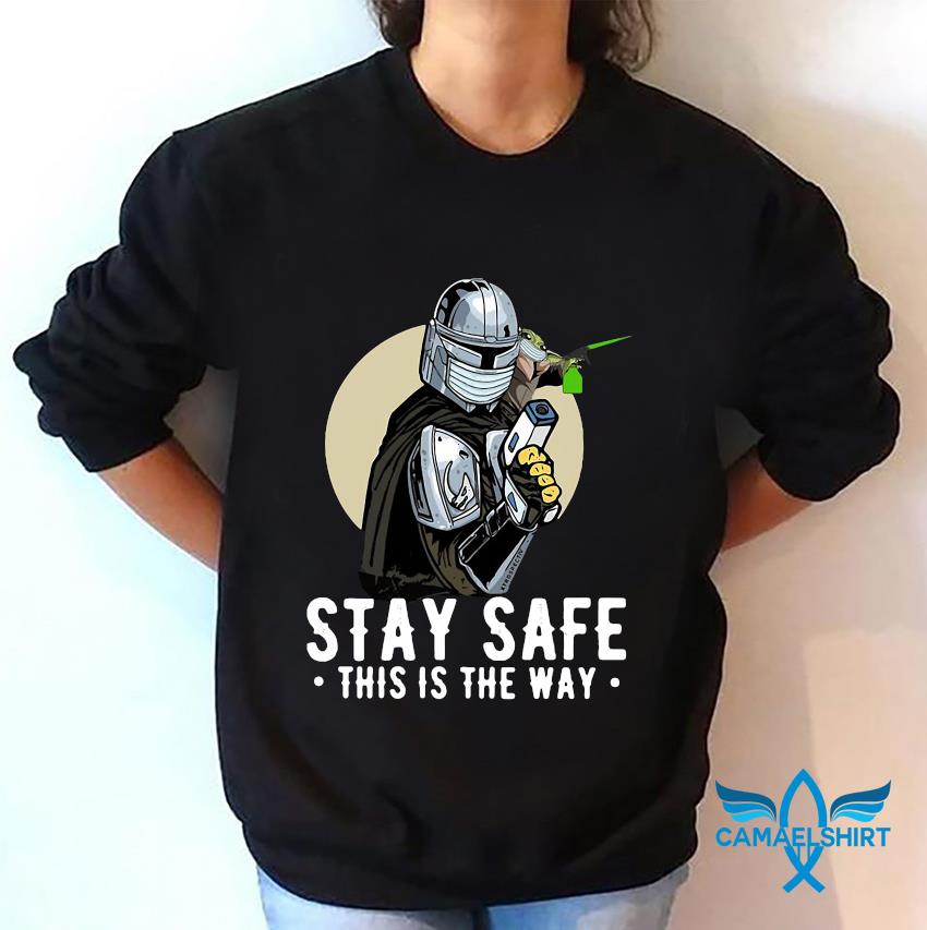 The Mandalorian Baby Yoda stay safe this is the way sweatshirt