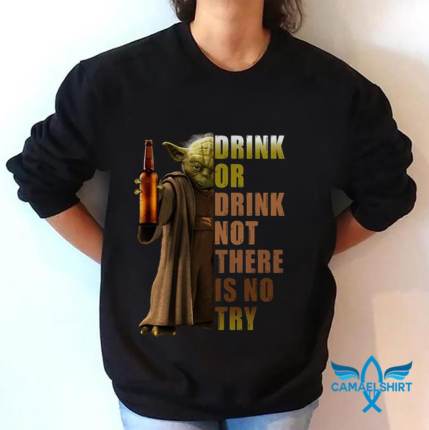 Yoda Star Wars drink or drink not there is no try beer sweat shirt