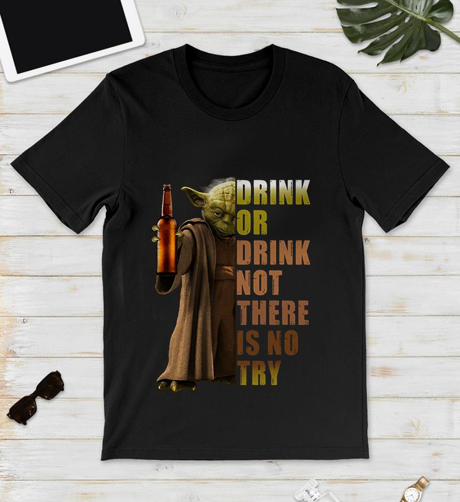Yoda Star Wars drink or drink not there is no try beer unsiex shirt