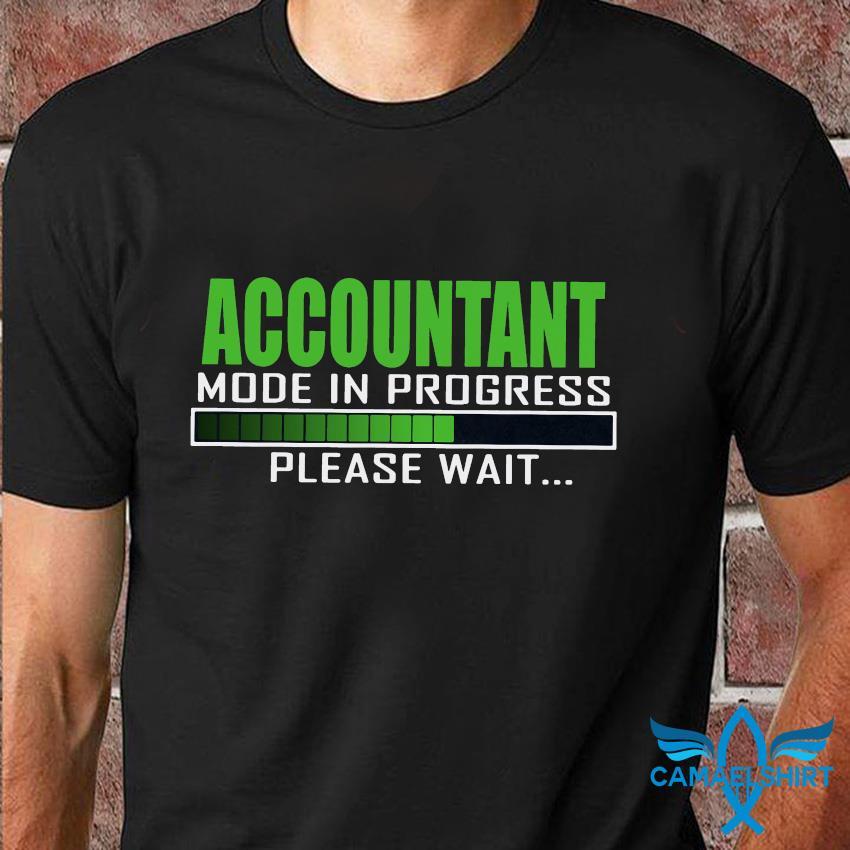 Accountant mode in progress please wait t-shirt