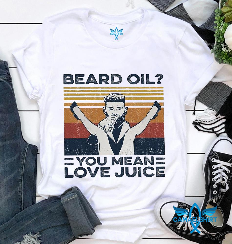 Beard oil you mean love juice vintage t-shirt