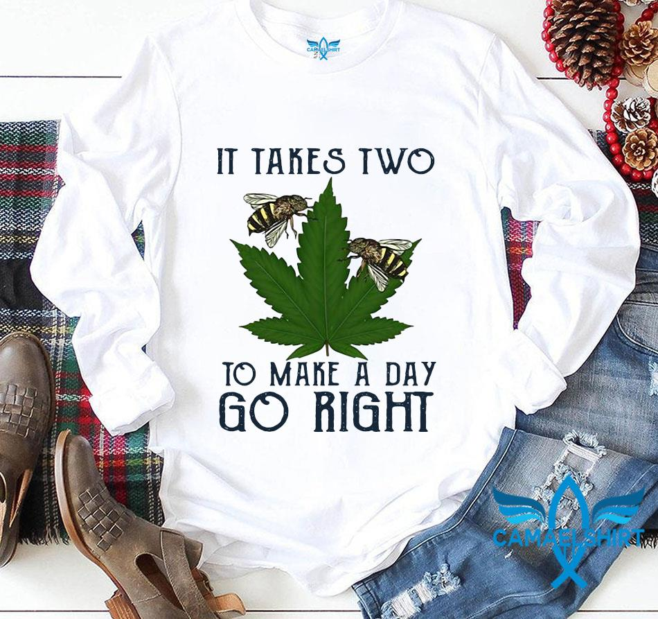 Bee weed it takes two to make a day go right t-s longsleeve