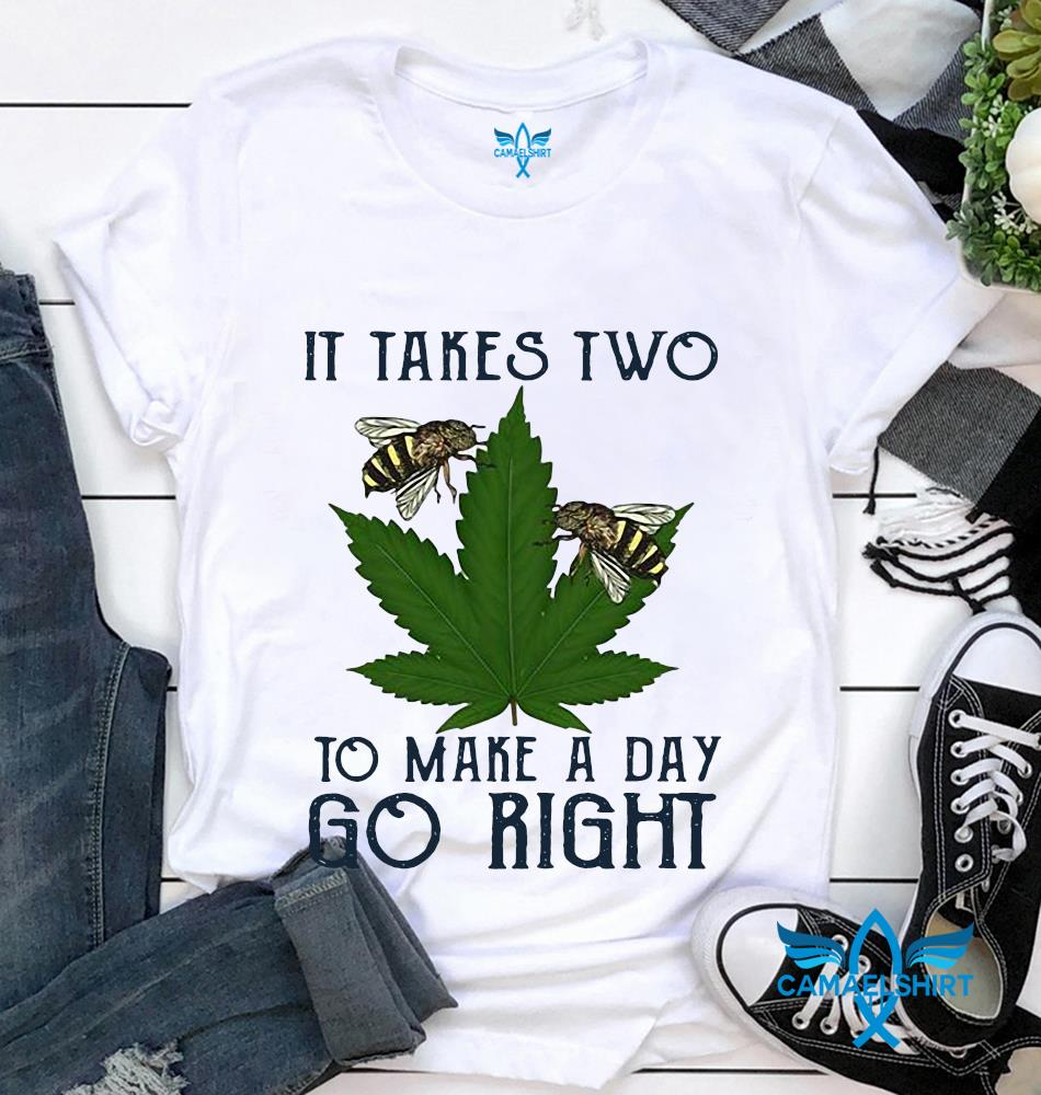 Bee weed it takes two to make a day go right t-shirt