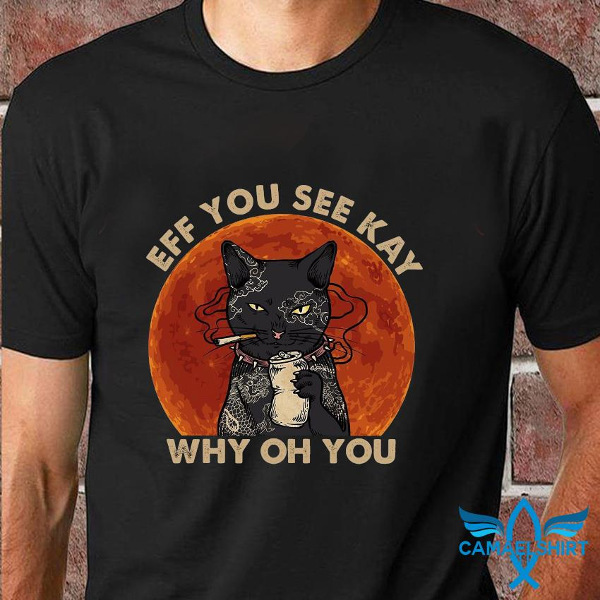 Black cat eff you see kay why oh you sunset t-shirt