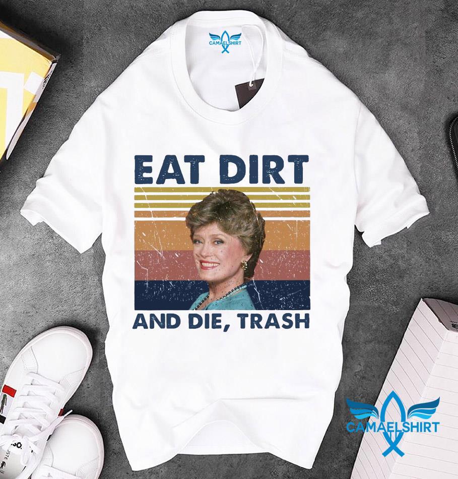 Blanche Devereaux Golden Girls eat dirty and die trash vintage unisex t-shirt