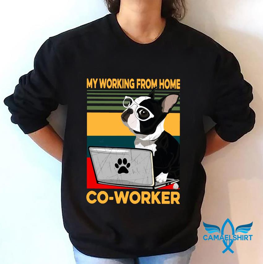 Boston Terrier my working from home co-worker quarantine sweatshirt