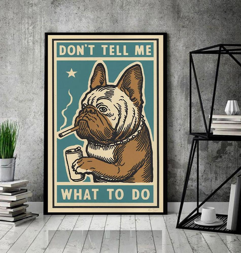 Bulldog dont tell me what to do poster canvas