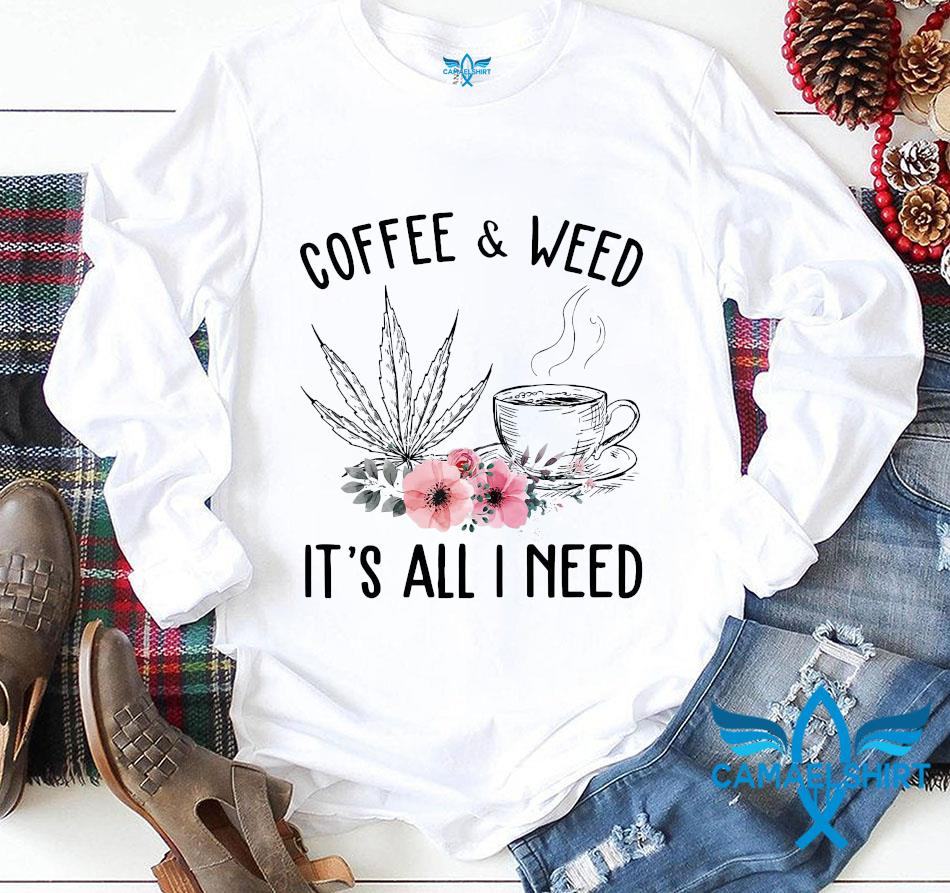 Coffee and weed its all I need floral longsleeve