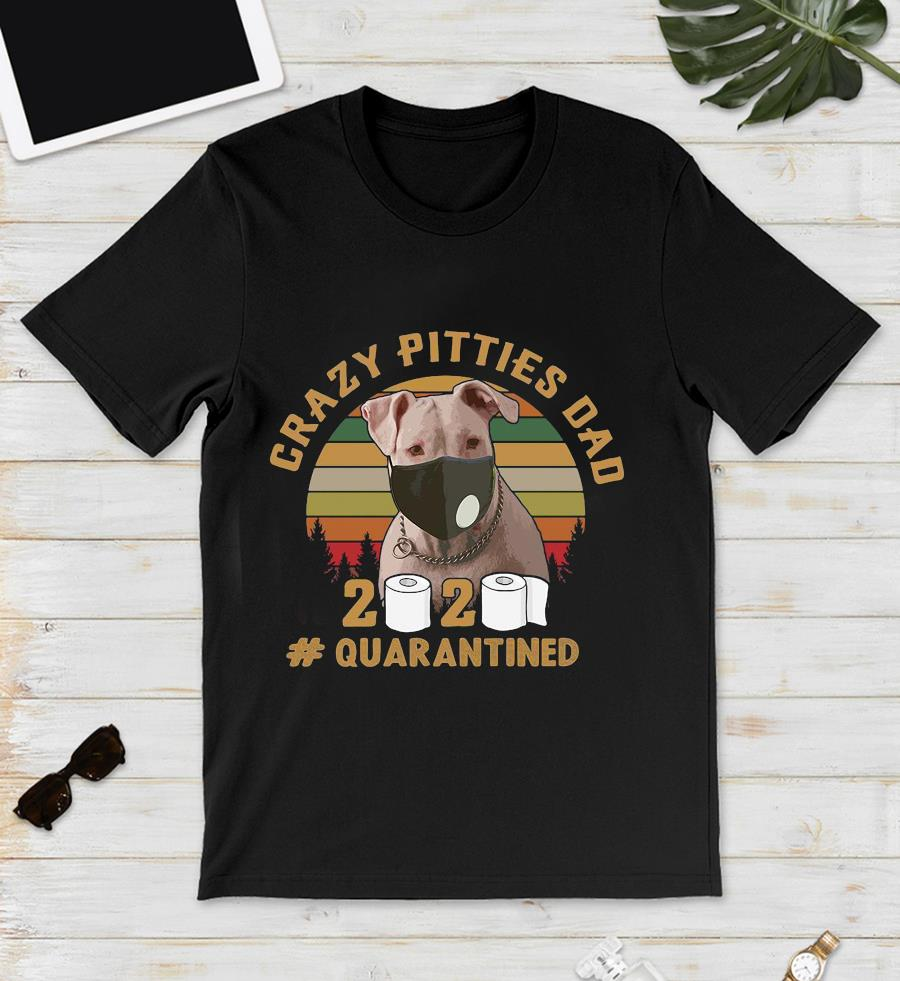 Crazy pitties dad 2020 quarantined vintage t-s unisex t-shirt