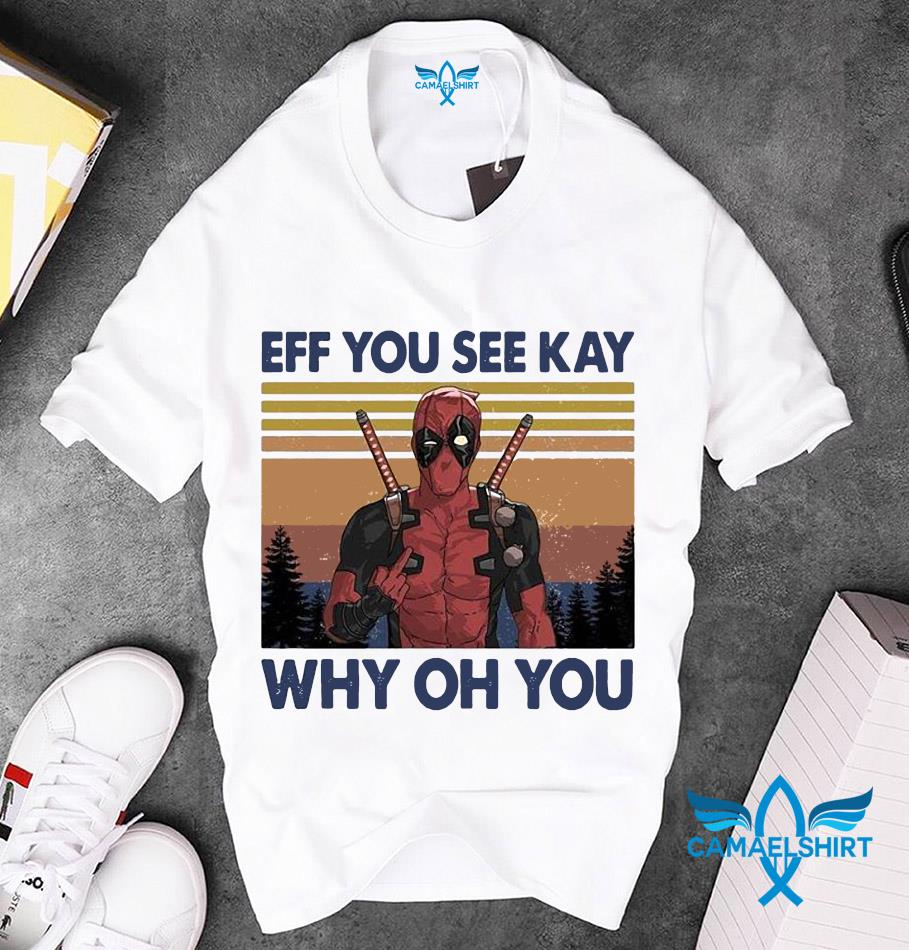 Deadpool eff you see kay why oh you vintage t-s unisex