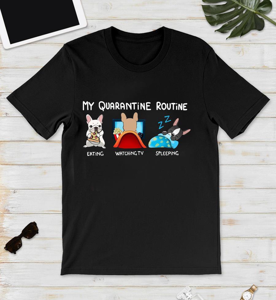 French Bulldog my quarantine routine eating watching spleeping unisex t-shirt
