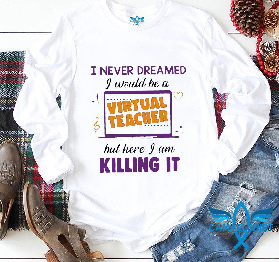 I never dreamed I would be a virtual teacher but here I am killing it longsleeve