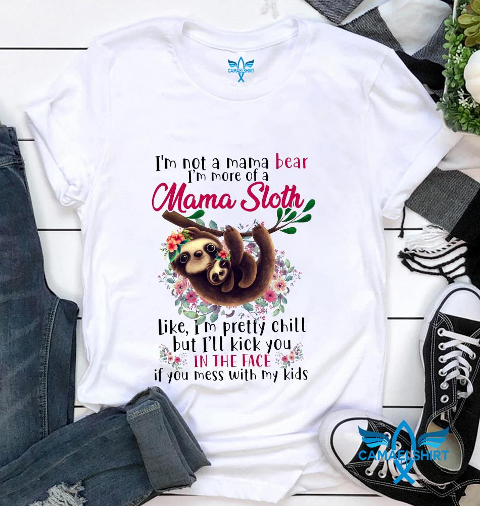 Im not a mam bear Im more of a mama sloth flower