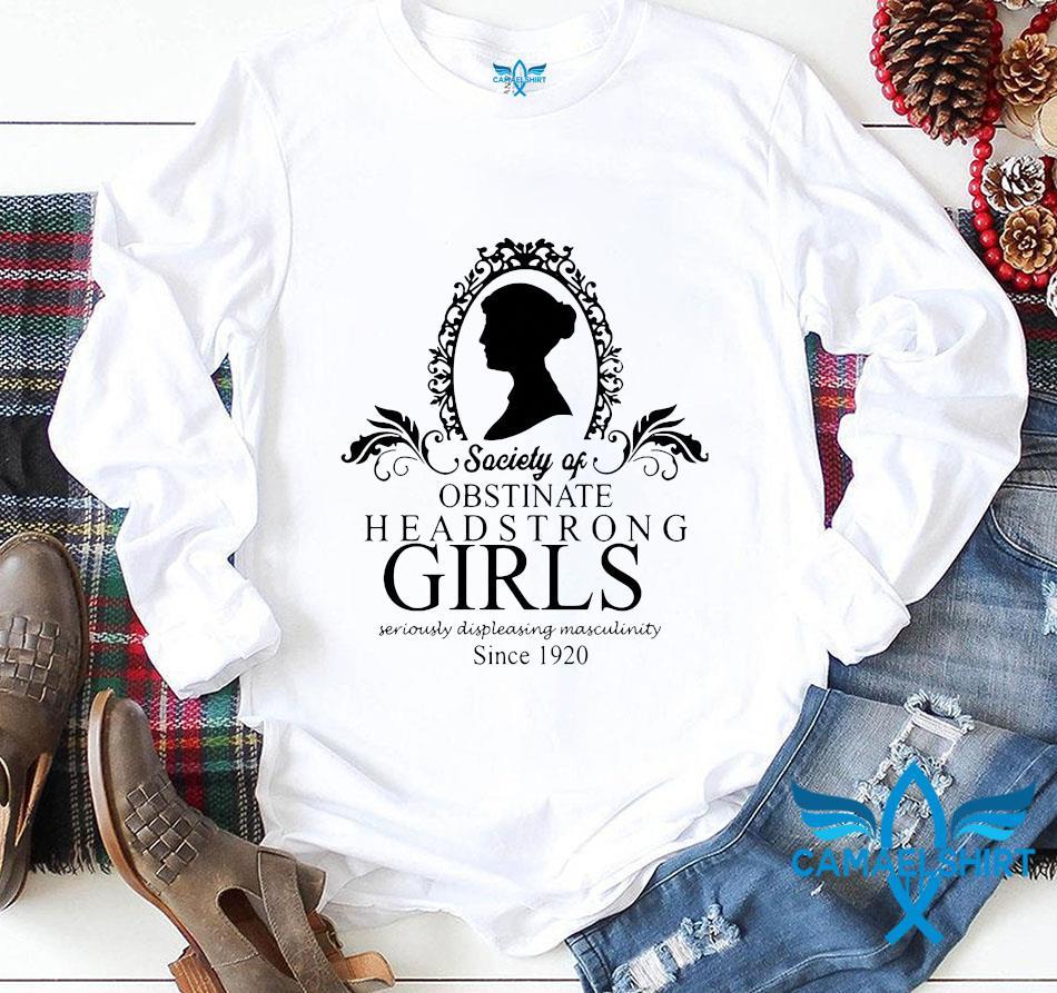 Jane Austen society of obstinate headstrong girls since 1920 t-s longsleeve