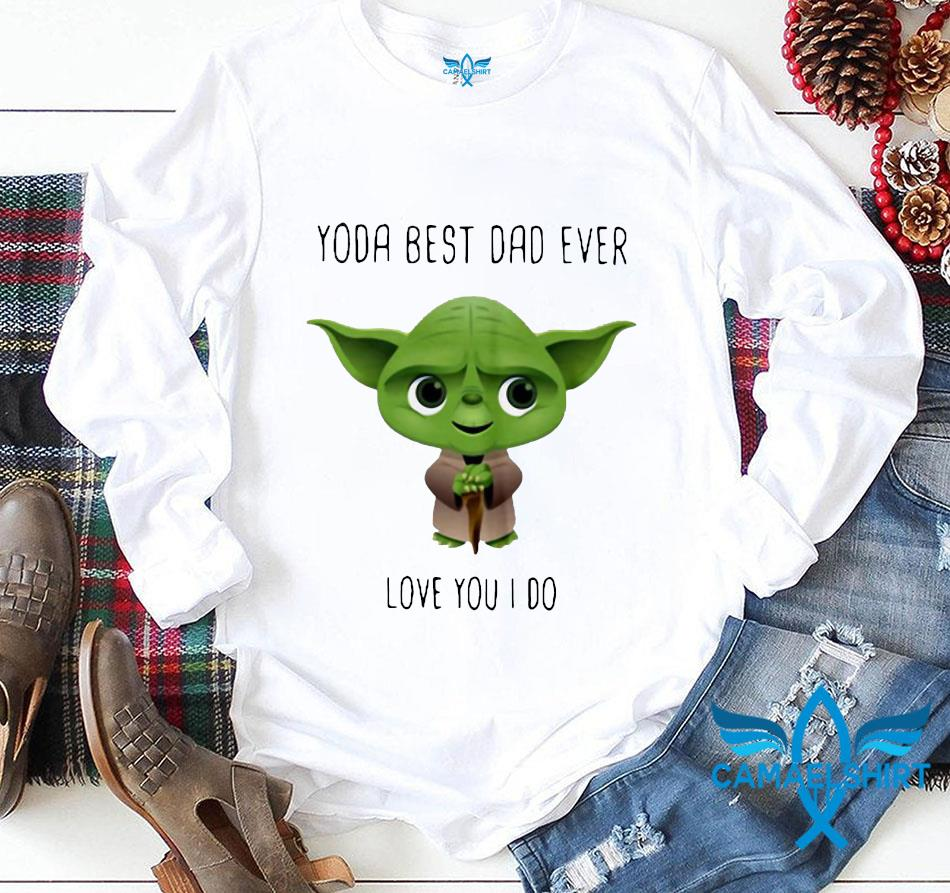 Master Yoda best dad ever love you I do Fathers day longsleeve
