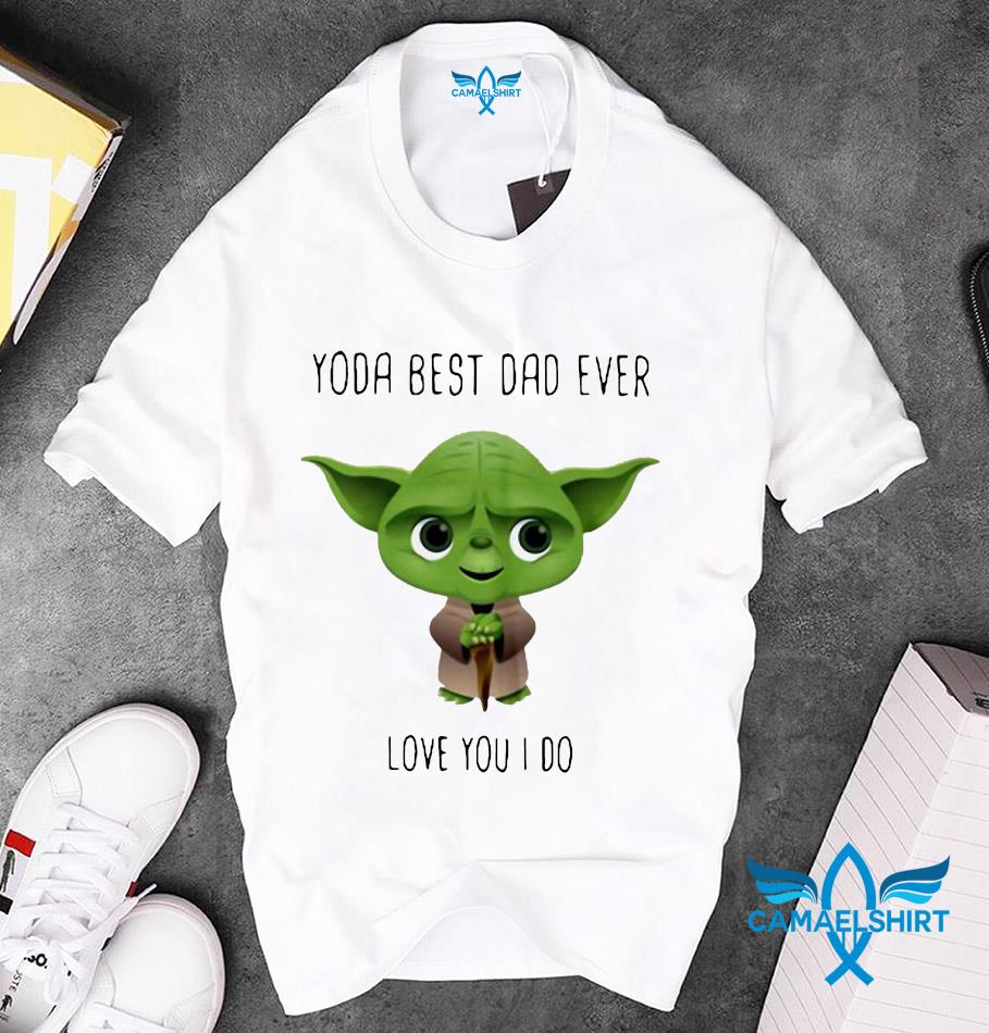 Master Yoda best dad ever love you I do Fathers day unisex t-shirt