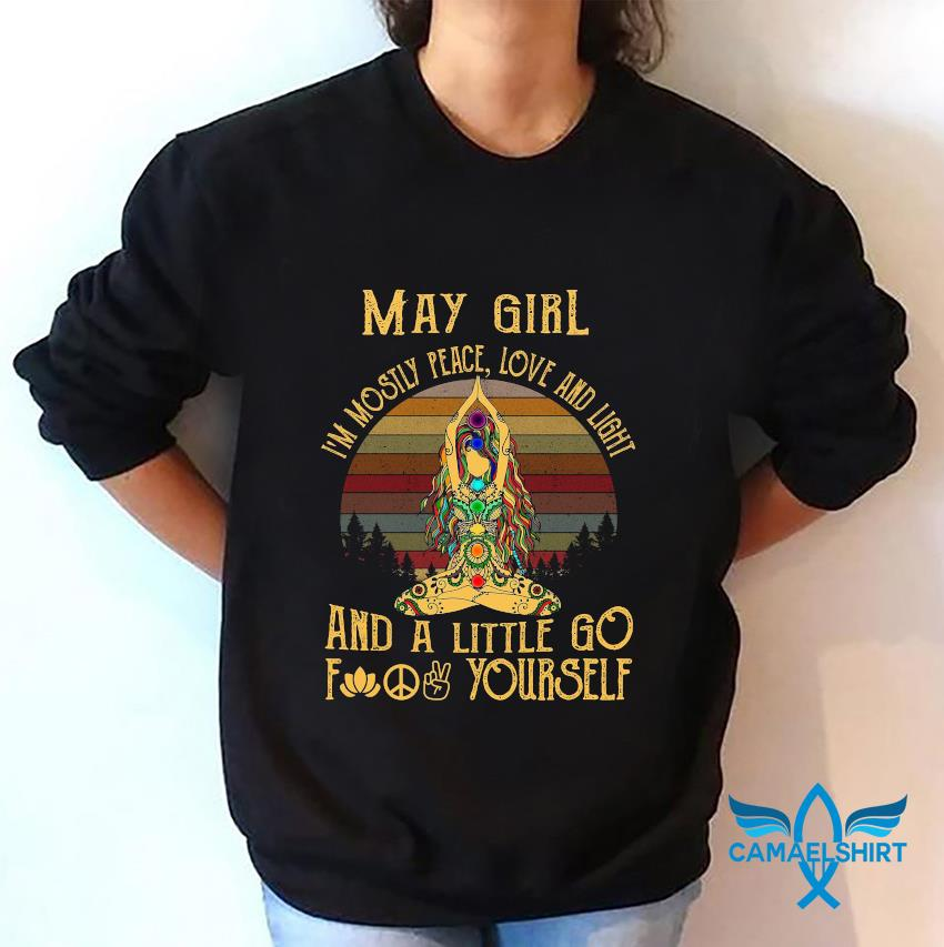 May girl Im mostly peace love and light and a little go vintage sweatshirt
