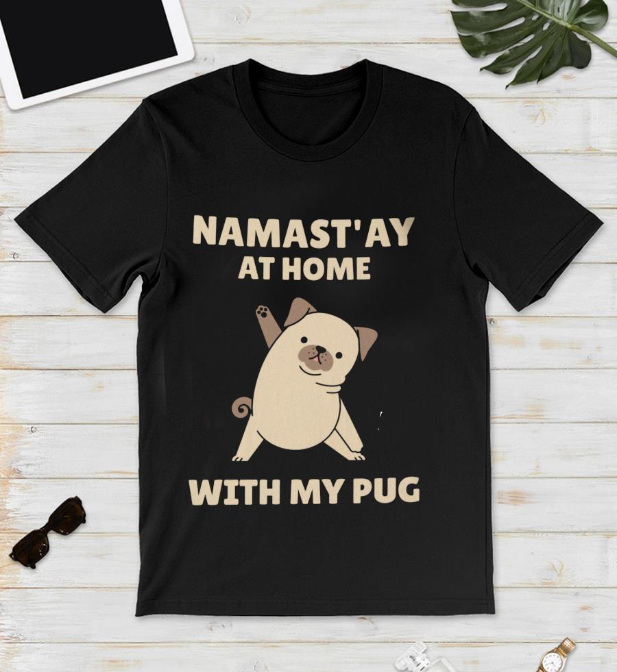 Namastay at home with my pug quarantine unisex t-shirt