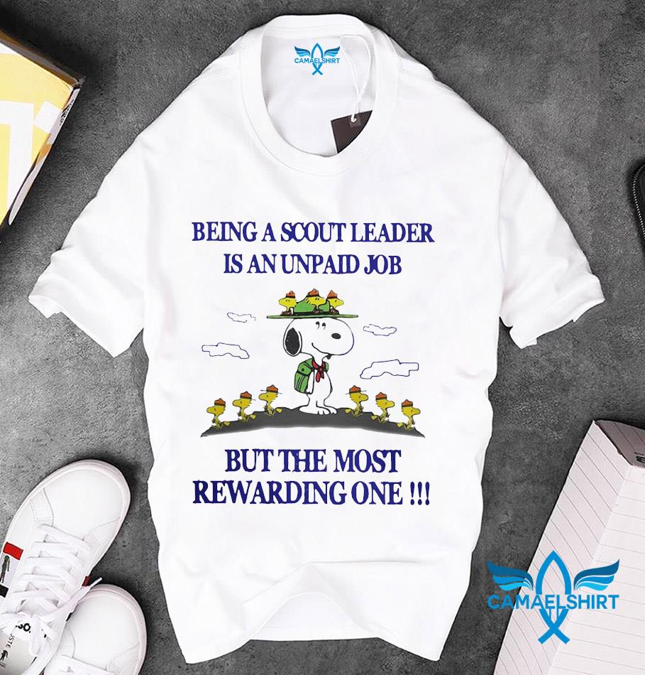Snoopy being a Scout leader is an unpaid job but the most rewarding one unisex t-shirt