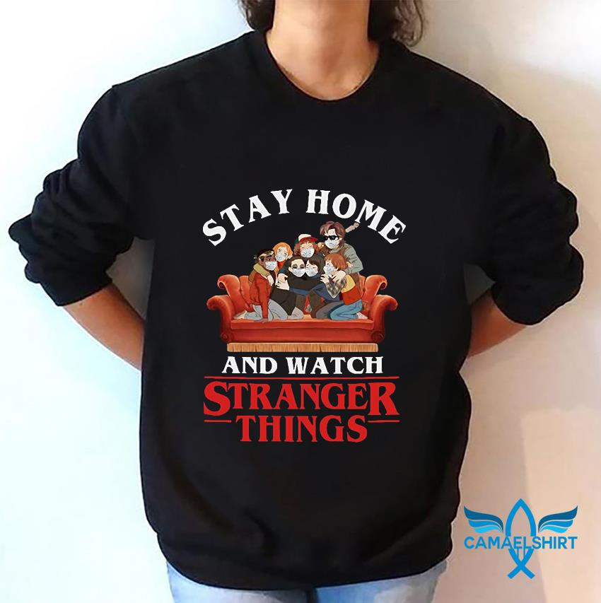 Stay home watch Strange Things quarantine sweatshirt