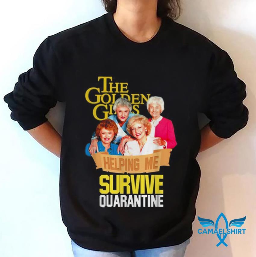 The Golden Girls helping me survive quarantine 2020 sweatshirt