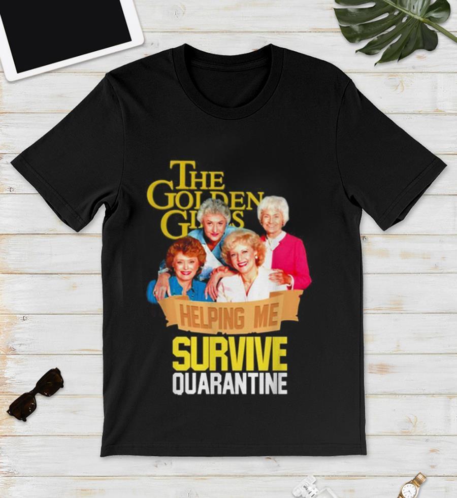 The Golden Girls helping me survive quarantine 2020 unisex t-shirt
