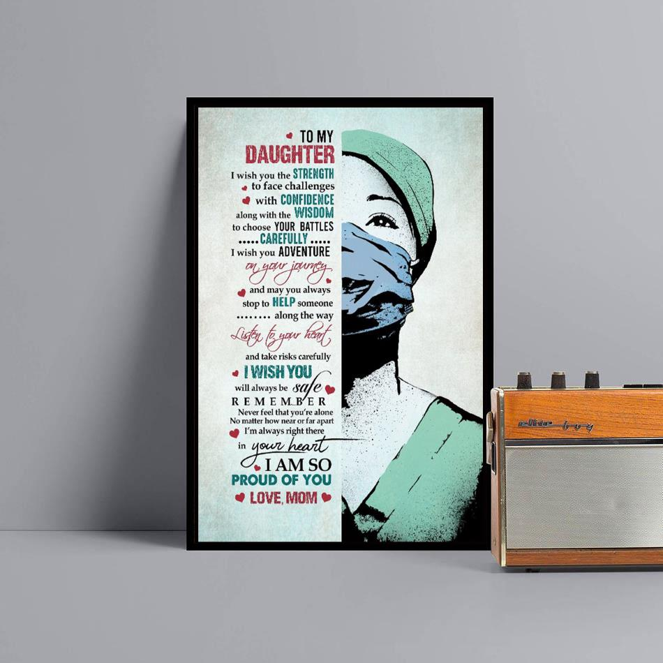 To my daughter I wish you the strength to face challenges nurse poster black