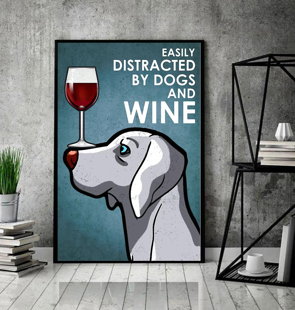 Weimaraner easily distracted by dogs and wine poster